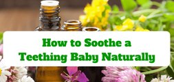 How to Soothe Teething Symptoms Naturally - All Natural Teething Remedies for Teething Infants