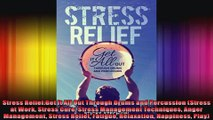 Stress ReliefGet It All Out Through Drums and Percussion Stress at Work Stress Cure