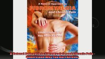 A Natural Approach to Fibromyalgia and Chronic Pain  Understand Why You Hurt All Over