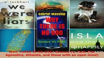 Read  WHY THERE IS NO GOD Science Vs Faith For Agnostics Atheists and those with an open EBooks Online