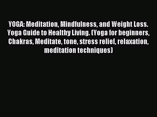 YOGA: Meditation Mindfulness and Weight Loss. Yoga Guide to Healthy Living. (Yoga for beginners