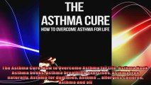 The Asthma Cure How to Overcome Asthma for Life Asthma Book Asthma books Asthma