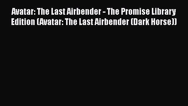 Avatar: The Last Airbender - The Promise Library Edition (Avatar: The Last Airbender (Dark