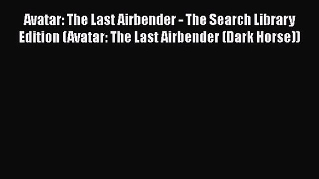 Avatar: The Last Airbender - The Search Library Edition (Avatar: The Last Airbender (Dark Horse))