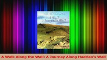 Download  A Walk Along the Wall A Journey Along Hadrians Wall Ebook Free