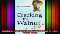 Cracking the Walnut: How Being a Little Nuts Helped Me to Beat Prostate Cancer