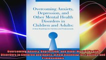 Overcoming Anxiety Depression and Other Mental Health Disorders in Children and Adults A