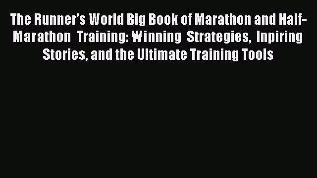 The Runner's World Big Book of Marathon and Half-Marathon Training:Winning Strategies Inpiring