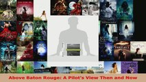Read  Above Baton Rouge A Pilots View Then and Now EBooks Online