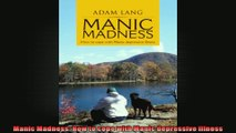 Manic Madness How to cope with Manic depressive illness