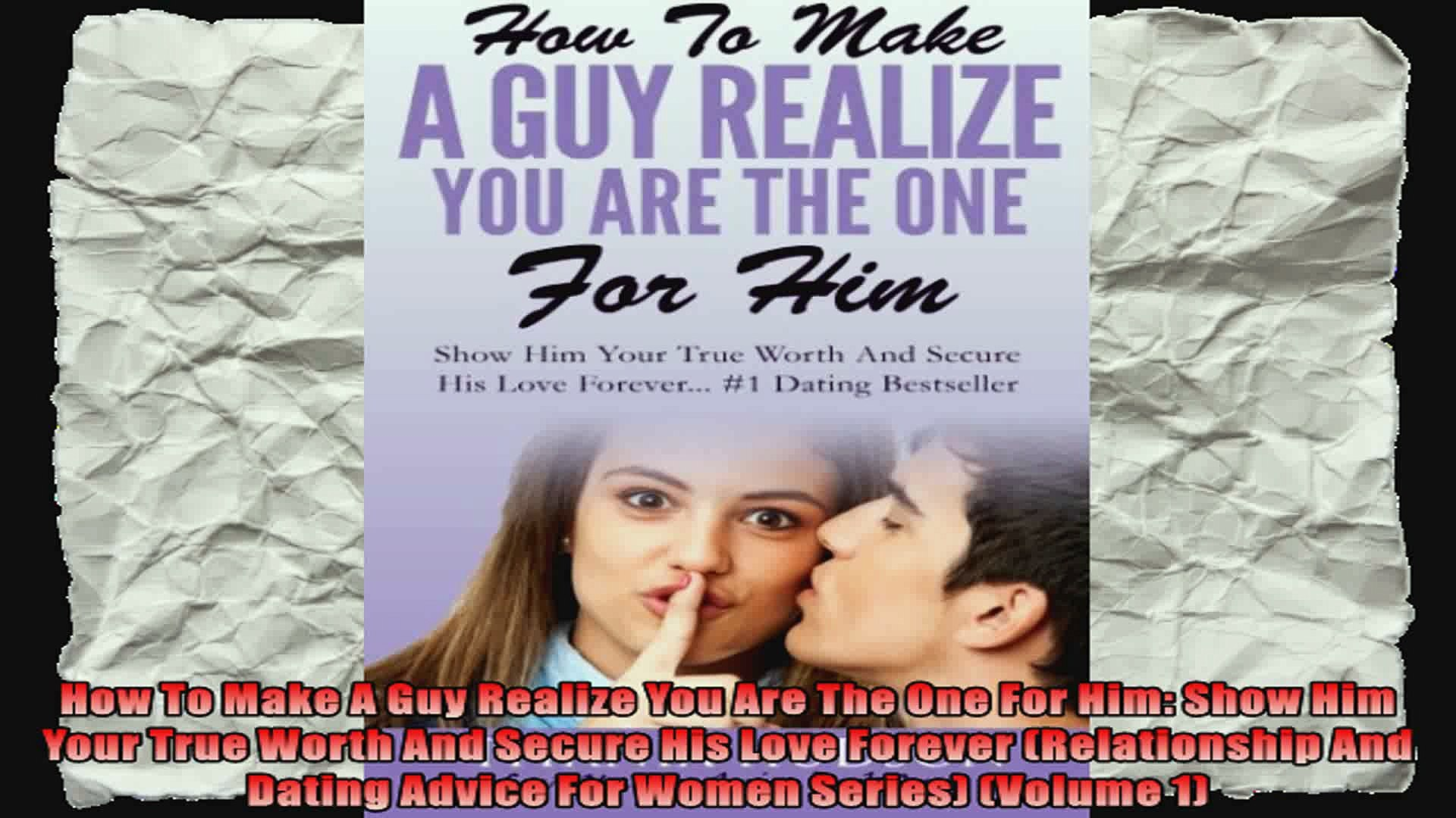 How To Make A Guy Realize You Are The One For Him Show Him Your True Worth  And Secure His