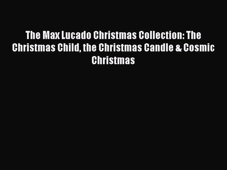 Max Lucado Christmas.The Max Lucado Christmas Collection The Christmas Child The Christmas Candle Cosmic Christmas