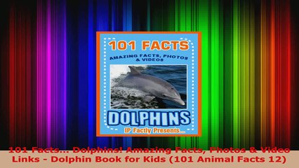 Read  101 Facts Dolphins Amazing Facts Photos  Video Links  Dolphin Book for Kids 101 Ebook Free