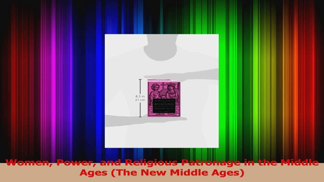 Women Power and Religious Patronage in the Middle Ages The New Middle Ages PDF
