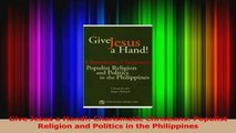 Give Jesus a Hand Charismatic Christians Populist Religion and Politics in the PDF