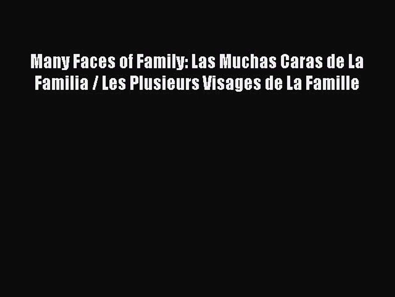 Many Faces of Family: Las Muchas Caras de La Familia / Les Plusieurs Visages de La Famille