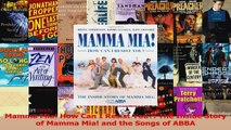 PDF Download  Mamma Mia How Can I Resist You The Inside Story of Mamma Mia and the Songs of ABBA Download Online