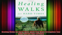 Healing Walks for Hard Times Quiet Your Mind Strengthen Your Body and Get Your Life Back