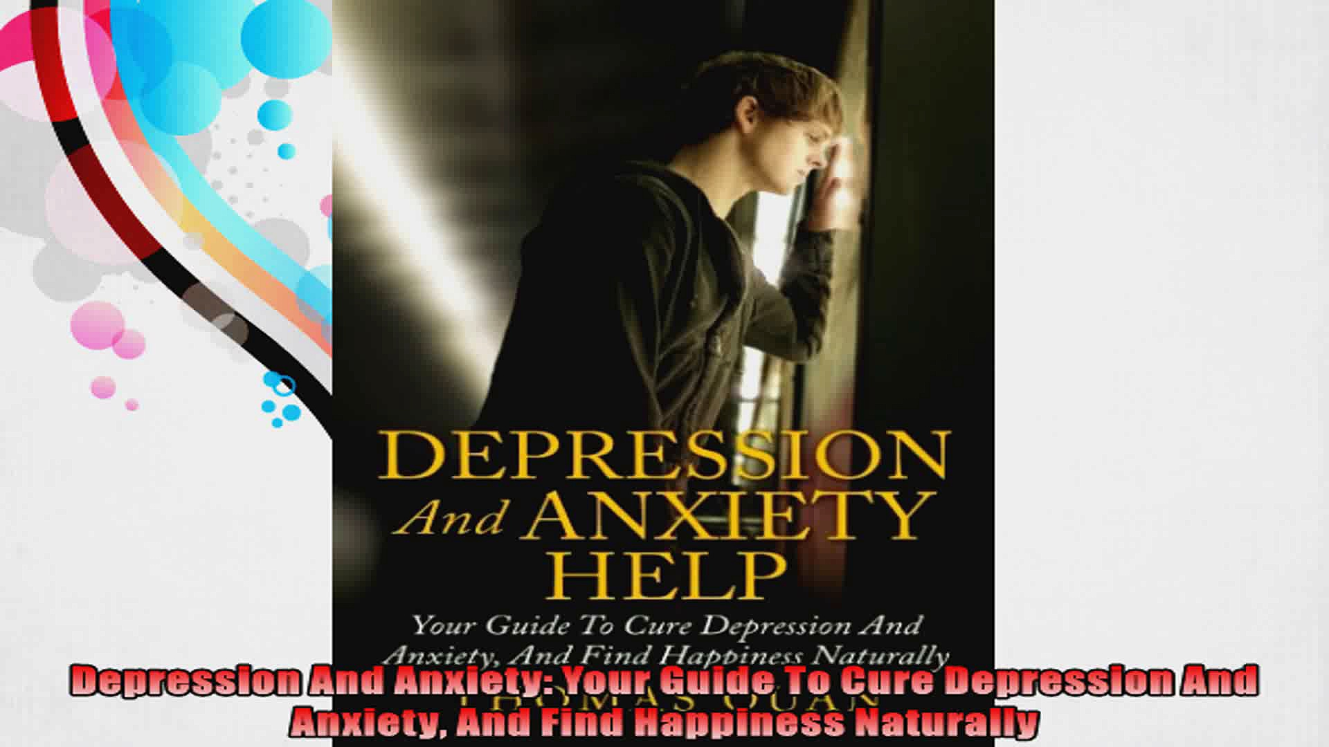Depression And Anxiety Your Guide To Cure Depression And Anxiety And Find Happiness