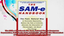 The SAMe Handbook The Fast Natural Way to Overcome Depression Relieve the Pain of