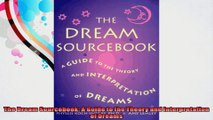 The Dream Sourcebook A Guide to the Theory and Interpretation of Dreams