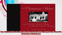 The Christmas House How One Mans Dream Changed the Way We Celebrate Christmas