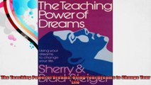 The Teaching Power of Dreams Using Your Dreams to Change Your Life