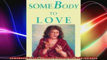 SomeBody to Love  A Guide to Loving the Body You Have