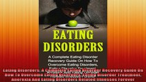 Eating Disorders A Complete Eating Disorder Recovery Guide On How To Overcome Eating