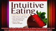 Intuitive Eating A Practical Guide to Make Peace with Food Free Yourself from Chronic