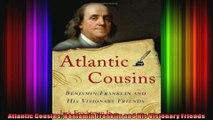 Atlantic Cousins Benjamin Franklin and His Visionary Friends
