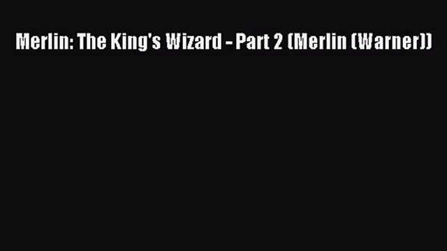 Merlin: The King's Wizard - Part 2 (Merlin (Warner)) [PDF] Online