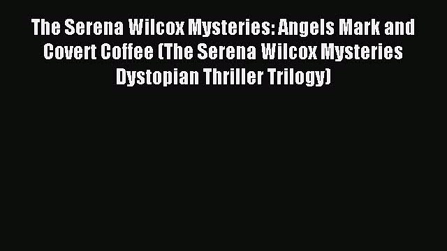 The Serena Wilcox Mysteries: Angels Mark and Covert Coffee (The Serena Wilcox Mysteries Dystopian
