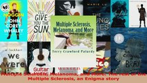 Read  Multiple Sclerosis Melanoma and More The rest of the Multiple Sclerosis an Enigma story EBooks Online