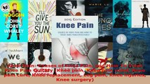 Download  Knee Pain Causes of Knee Pain and How To Treat Knee Pain Quickly Knee pain Knee pain PDF Free