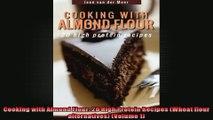Cooking with Almond Flour 20 High Protein Recipes Wheat flour alternatives Volume 1