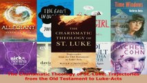 Download  The Charismatic Theology of St Luke Trajectories from the Old Testament to LukeActs PDF Free
