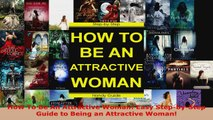 Download  How To Be An Attractive Woman Easy StepbyStep Guide to Being an Attractive Woman PDF Online