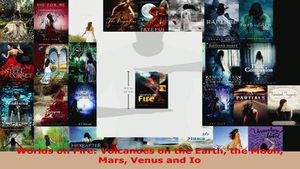 Download  Worlds on Fire Volcanoes on the Earth the Moon Mars Venus and Io PDF Online