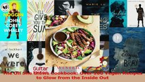 The Oh She Glows Cookbook Over 100 Vegan Recipes to Glow from the Inside Out Download