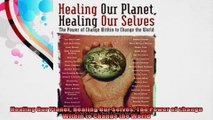 Healing Our Planet Healing Our Selves The Power of change Within to Change the World
