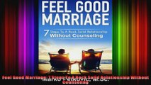 Feel Good Marriage 7 Steps To A Rock Solid Relationship Without Counseling