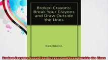 Broken Crayons Break Your Crayons and Draw Outside the Lines