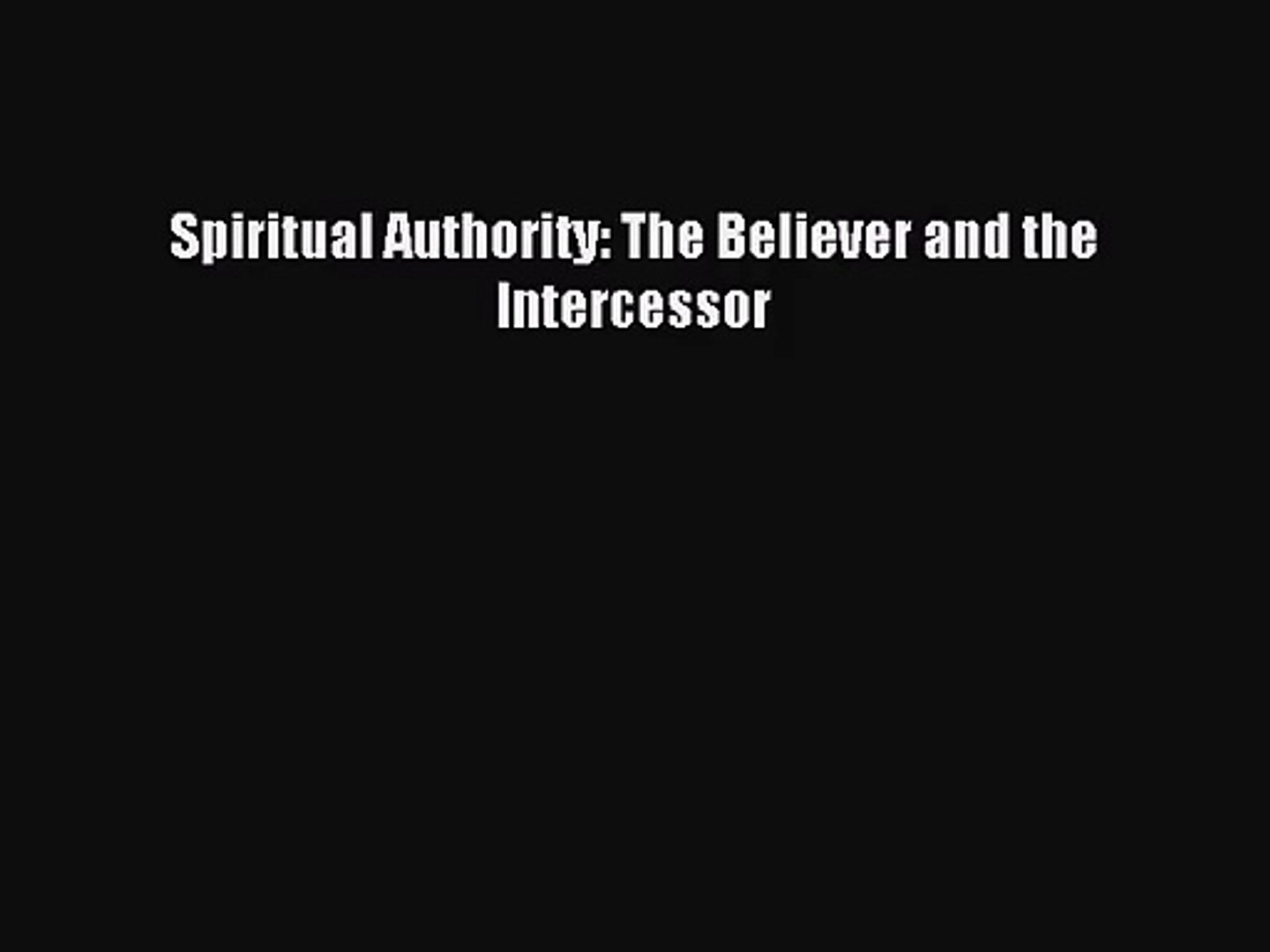 Spiritual Authority: The Believer and the Intercessor [PDF Download] Online