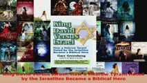 Read  King David Versus Israel How a Hebrew Tyrant Hated by the Israelites Became a Biblical PDF Online