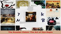 PDF Download  The Russian Vision The Art of Ilya Repin Download Online