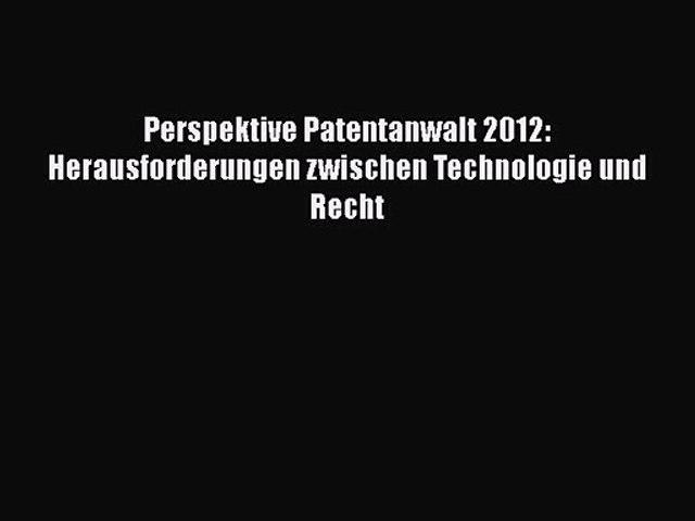 Perspektive Patentanwalt 2012: Herausforderungen zwischen Technologie und Recht PDF Download