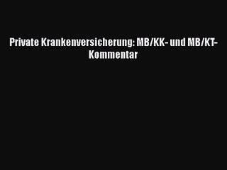 Private Krankenversicherung: MB/KK- und MB/KT-Kommentar PDF Herunterladen