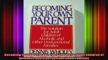 Becoming Your Own Parent  The Solution for Adult Children of Alcoholic and Other