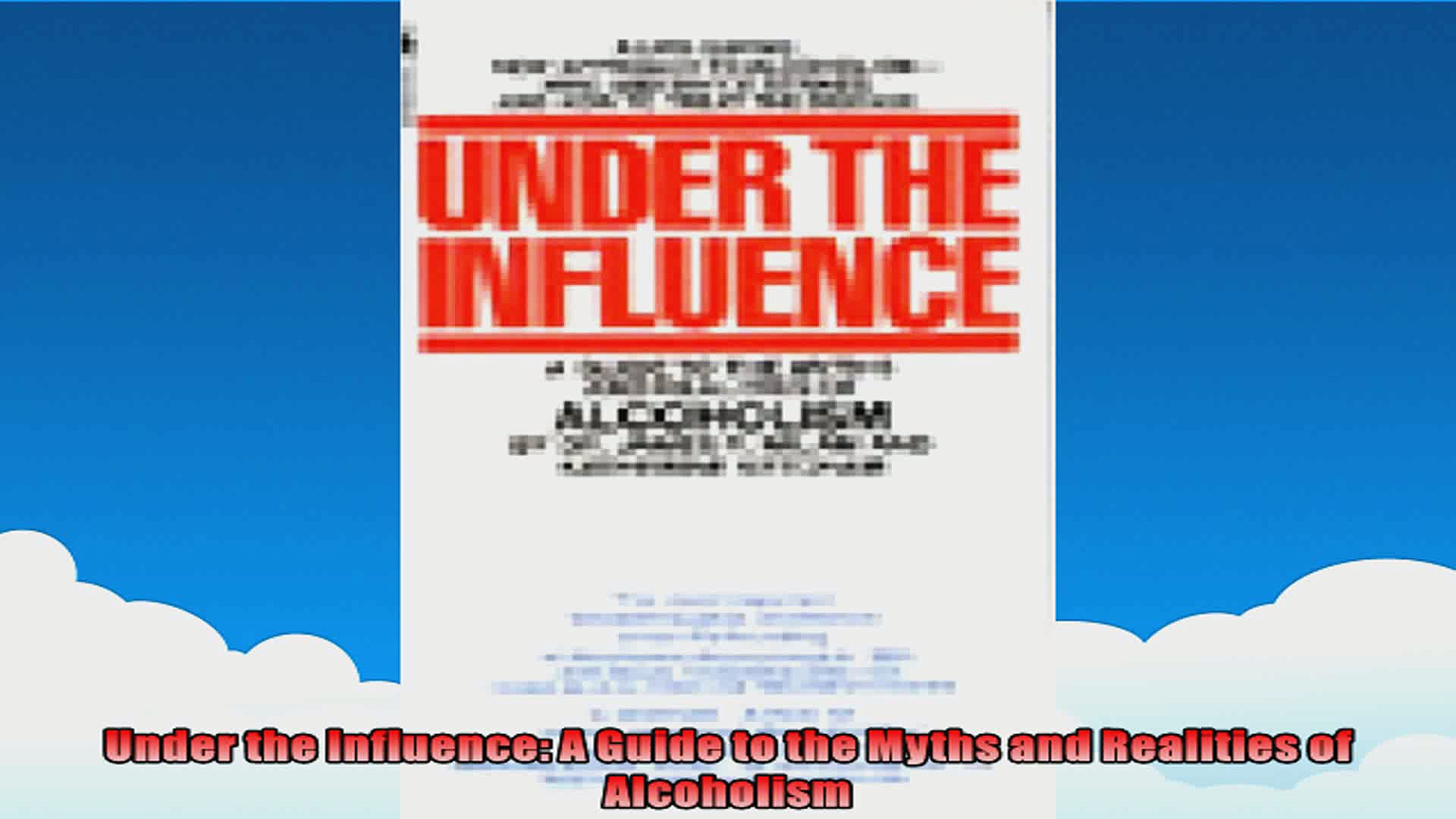 Under the Influence A Guide to the Myths and Realities of Alcoholism